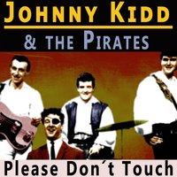 Please Don´t Touch — Johnny Kidd, The Pirates