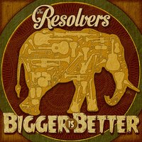 Bigger Is Better — The Resolvers