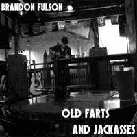 Old Farts and Jackasses — Brandon Fulson