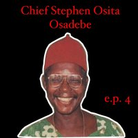 Chief Stephen Osita Osadebe EP 4 — Chief Stephen Osita Osadebe