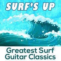 Greatest Surf Guitar Classics - Surfs Up — Greatest Surf Guitar Classics