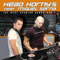 Head Horny's & Dj Miguel Serna Ep Vol. 1 (The Best Spanish Dance Music) — Head Horny's, Miguel Serna
