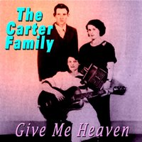 Give Me Heaven — The Carter Family