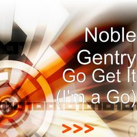 Go Get It (I'm a Go) — Noble Gentry