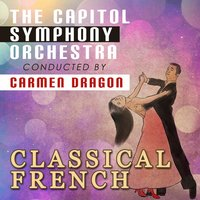 Classical French: Capitol Symphony Orchestra — Carmen Dragon, Capitol Symphony Orchestra