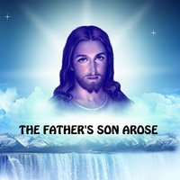 The Father's Son Arose — Michael Thompson