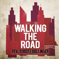 Walking the Road — Rev. Robert Ballinger
