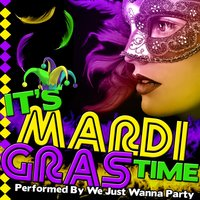 It's Mardi Gras Time — We Just Wanna Party