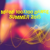 Miami 100x100 Dance Summer 2015 — сборник