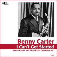 I Can't Get Started — Джордж Гершвин, Benny Carter