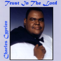 Trrust In the Lord — Charles Cyprien