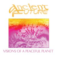 Visions of a Peaceful Planet — Ancient Future