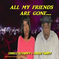 All My Friends Are Gone — Charles Alexander  & Charla Tanner