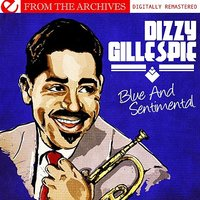 Blue And Sentimental  - From The Archives — Dizzy Gillespie