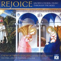 Rejoice: Sacred Choral Music Through the Ages — Michael Leighton Jones, Choir of Trinity College, University of Melbourne