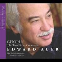 Chopin: the Two Concertos — Edward Auer, Shanghai Quartet & Peter Llyod