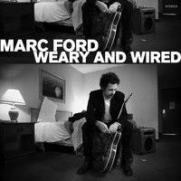 Weary and Wired — Marc Ford