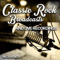 Classic Rock Broadcasts and Live Recordings - 100 Classics — сборник