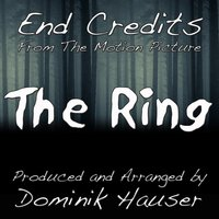 "End Credits (From ""The Ring"") — Dominik Hauser"