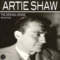The Original Songs — Artie Shaw