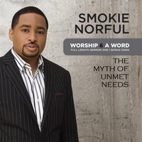 Worship And A Word: The Myth Of Unmet Needs — Smokie Norful