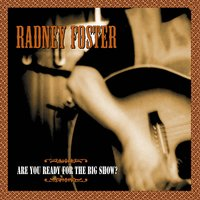 Are You Ready for the Big Show — Radney Foster