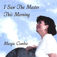 I Saw the Master This Morning — Margie Cumbie