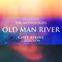 The Anthologies: Old Man River — Chet Atkins