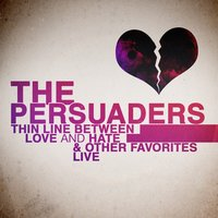 Thin Line Between Love and Hate & Other Favorites - Live — The Persuaders