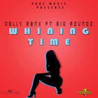 Whining Time - Single — Delly Ranx, Delly Ranx feat. Big Roundz