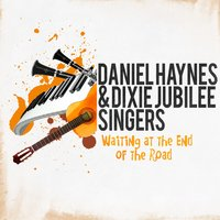 Waiting at the End of the Road — Daniel Haynes & Dixie Jubilee Singers