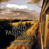 Amid Passing Things — Curtis Stephan