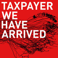 We Have Arrived — Taxpayer