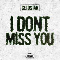I Dont Miss You — Getostar
