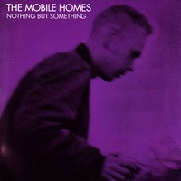 Nothing But Something — The Mobile Homes
