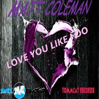 Love You Like I Do - Single — Matt Coleman