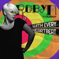 With Every Heartbeat - with Kleerup — Robyn