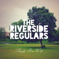 Thoughts Run Wild — The Riverside Regulars