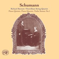 Schumann: 2 Piano Quintets in E-Flat Major and Violin Sonata No. 1 — Richard Burnett, Robert Schumman, Fitzwilliam String Quartet
