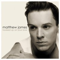 Hooked Up On Your Love — Matthew James