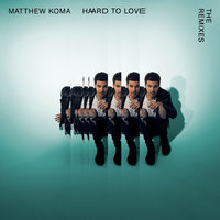 Hard To Love — Matthew Koma