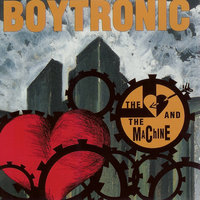 The Heart And The Machine — Boytronic