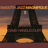 Smooth Jazz Magnifique 2 — David Handlecourt
