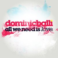 All We Need Is Love Remix Feat. Paul Wright — Dominic Balli