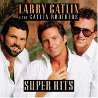 Larry Gatlin & The Gatlin Brothers / Super Hits — Larry Gatlin, Larry Gatlin & The Gatlin Brothers, The Gatlin Brothers