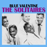 Blue Valentine — The Solitaires