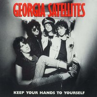 Keep Your Hands To Yourself / Can't Stand The Pain — Georgia Satellites