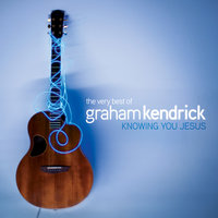 The Very Best of Graham Kendrick: Knowing You Jesus — Graham Kendrick
