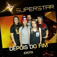 Idiota (Superstar) - Single — Depois do Fim