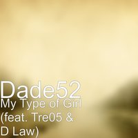 My Type of Girl — Tre05, D Law, Dade52